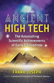 Ancient High Tech The Astonishing Scientific Achievements of Early Civilizations, Frank Joseph