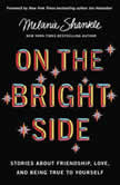 On the Bright Side Stories about Friendship, Love, and Being True to Yourself, Melanie Shankle