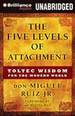 The Five Levels of Attachment Toltec Wisdom for the Modern World, don Miguel Ruiz Jr.