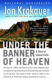 Under the Banner of Heaven A Story of Violent Faith, Jon Krakauer
