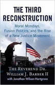 The Third Reconstruction How a Moral Movement Is Overcoming the Politics of Division and Fear, The Reverend Dr. William J. Barber II