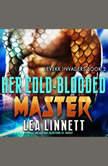 Her Cold-Blooded Master, Lea Linnett