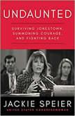 Undaunted Surviving Jonestown, Summoning Courage, and Fighting Back, Jackie Speier