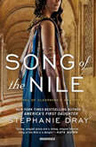 Song of the Nile A Novel of Cleopatra's Daughter, Stephanie Dray