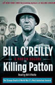 Killing Patton The Strange Death of World War II's Most Audacious General, Bill O'Reilly