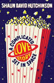 A Complicated Love Story Set in Space, Shaun David Hutchinson