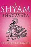 Shyam: An Illustrated Retelling of the Bhagavata, Devdutt Pattanaik