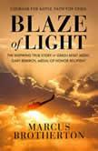 Blaze of Light The Inspiring True Story of Green Beret Medic Gary Beikirch, Medal of Honor Recipient, Marcus Brotherton