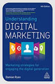 Understanding Digital Marketing Marketing Strategies for Engaging the Digital Generation, Damian Ryan