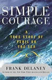 Simple Courage The True Story of Peril on the Sea, Frank Delaney