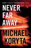 Never Far Away, Michael Koryta
