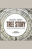 Tree Story The History of the World Written in Rings, Valerie Trouet