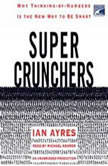Super Crunchers Why Thinking-by-Numbers Is the New Way to Be Smart, Ian Ayres