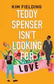 Teddy Spenser Isn't Looking for Love, Kim Fielding