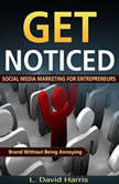 Get Noticed Social Media Marketing for Entrepreneurs Market Your Brand Without Being Annoying