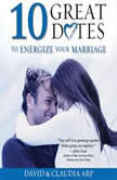 10 Great Dates to Energize Your Marriage The Best Tips from the Marriage Alive Seminars, David and Claudia Arp