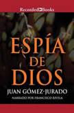 Espia de Dios, Juan Gomez-Jurado