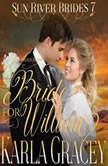 Mail Order Bride - A Bride for William (Sun River Brides, Book 7), Karla Gracey