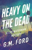Heavy on the Dead, G. M. Ford