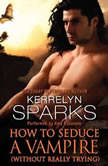 How to Seduce a Vampire (Without Really Trying), Kerrelyn Sparks