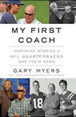 My First Coach Inspiring Stories of NFL Quarterbacks and Their Dads, Gary Myers