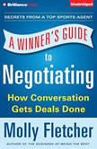 Winner's Guide to Negotiating, A How Conversation Gets Deals Done, Molly Fletcher