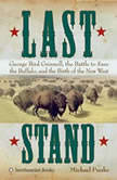 Last Stand George Bird Grinnell, the Battle to Save the Buffalo, and the Birth of the New West, Michael Punke