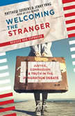 Welcoming the Stranger Justice, Compassion & Truth in the Immigration Debate, Matthew Soerens