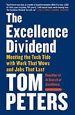 The Excellence Dividend Meeting the Tech Tide with Work That Wows and Jobs That Last, Tom Peters