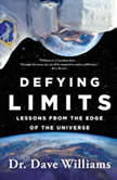 Defying Limits Lessons from the Edge of the Universe, Dave Williams