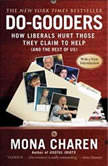 Do-Gooders How Liberals Hurt Those They Claim to Help (and the Rest of Us), Mona Charen