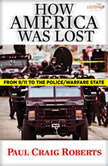 How America Was Lost From 9/11 to the Police/Welfare State, Paul Craig Roberts