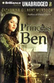 Princess Ben Being a Wholly Truthful Account of Her Various Discoveries and Misadventures, Recounted to the Best of Her Recollection, in Four Parts, Catherine Gilbert Murdock
