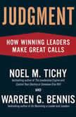 Judgment How Winning Leaders Make Great Calls, Noel M. Tichy