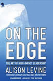 On the Edge The Art of High-Impact Leadership, Alison Levine