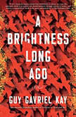 A Brightness Long Ago, Guy Gavriel Kay