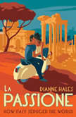 La Passione How Italy Seduced the World, Dianne Hales