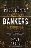 All the Presidents' Bankers The Hidden Alliances That Drive American Power, Nomi Prins