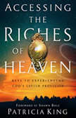 Accessing the Riches of Heaven Keys to Experiencing God's Lavish Provision, Patricia King