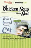 Chicken Soup for the Soul What I Learned from the Cat  20 Stories about Laughter and Accepting Help