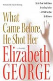 What Came Before He Shot Her, Elizabeth George
