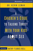 A Chicken's Guide to Talking Turkey with Your Kids About Sex, Kevin Leman