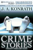 Crime Stories Twenty Thriller Tales, J. A. Konrath