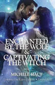 Enchanted by the Wolf & Captivating the Witch, Michele Hauf