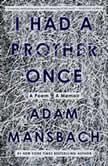 I Had a Brother Once A Poem, A Memoir, Adam Mansbach