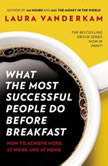 What the Most Successful People Do Before Breakfast A Short Guide to Making Over Your Mornings-and Life, Laura Vanderkam