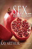 Sex According to God The Creator's Plan for His Beloved, Kay Arthur