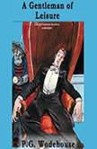 A Gentleman of Leisure, P. G. Wodehouse