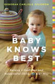 Baby Knows Best Raising a Confident and Resourceful Child, the RIE Way, Deborah Carlisle Solomon