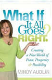 What If It All Goes Right Creating a New World of Peace, Prosperity and Possibility, Mindy Audlin
